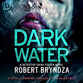 Dark Water     Detective Erika Foster, Book 3              Written by:                                                                                                                                 Robert Bryndza                               Narrated by:                                                                                                                                 Jan Cramer                      Length: 8 hrs and 55 mins     13 ratings     Overall 4.2
