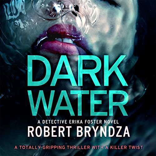 Dark Water     Detective Erika Foster, Book 3              By:                                                                                                                                 Robert Bryndza                               Narrated by:                                                                                                                                 Jan Cramer                      Length: 8 hrs and 55 mins     144 ratings     Overall 4.5
