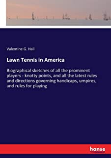 Lawn Tennis in America: Biographical sketches of all the prominent players - knotty points, and all the latest rules and d...