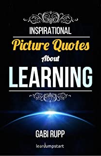 Learning Quotes: Inspirational Picture Quotes about Learning and Education (Leanjumpstart Life Series Book 7)