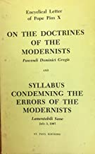 ON THE DOCTRINE OF THE MODERNISTS, Pascendig Dominici Gregis, and SYLLABUS CONDEMNING THE ERRORS OF THE MODERNISTS, Lamentabili Sane