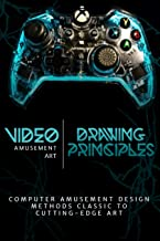 Drawing Principles and Video Amusement Art: Computer Amusement Design Methods Classic to Cutting-Edge Art
