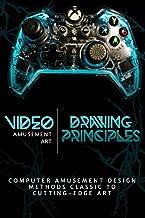 Drawing Principles and Video Amusement Art: Computer Amusement Design Methods Classic to Cutting-Edge Art (English Edition)