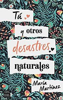 Tú y otros desastres naturales de [María Martínez]