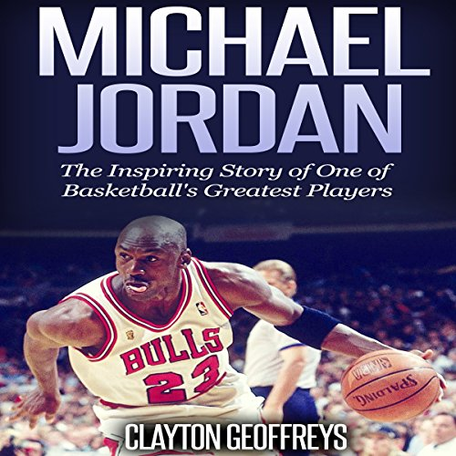 Michael Jordan: The Inspiring Story of One of Basketball's Greatest Players cover art