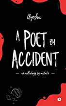 A Poet by Accident: An Anthology by Mistake