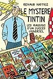 Le mystère Tintin - Les raisons d'un succès universel