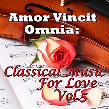 Amor Vincit Omnia: Classical Music For Love, Vol.5