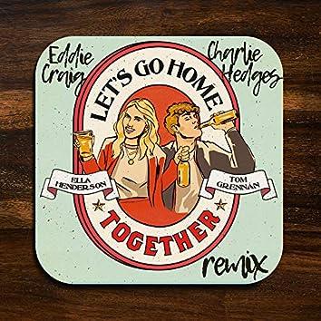 Let's Go Home Together (Charlie Hedges & Eddie Craig Remix)
