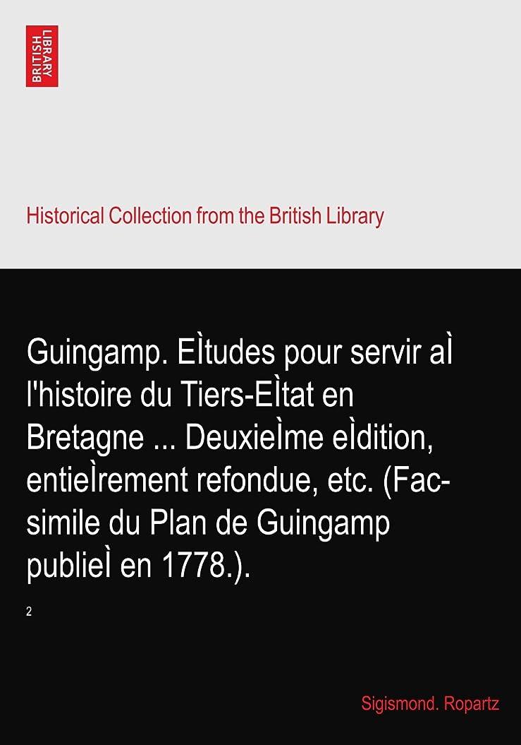 占める一時的安全なGuingamp. Eìtudes pour servir aì l'histoire du Tiers-Eìtat en Bretagne ... Deuxieìme eìdition, entieìrement refondue, etc. (Fac-simile du Plan de Guingamp publieì en 1778.).: 2