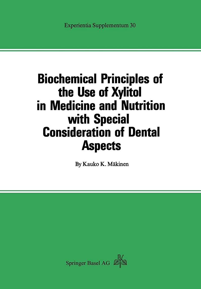 主にポンペイ然としたBiochemical Principles of the Use of Xylitol in Medicine and Nutrition with Special Consideration of Dental Aspects (Experientia Supplementum)