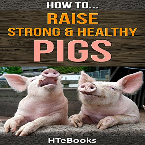 How to Raise Strong & Healthy Pigs: Quick Start Guide audiobook cover art