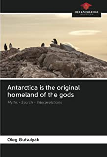 Antarctica is the original homeland of the gods: Myths - Search - Interpretations