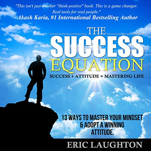 The Success Equation: Success + Attitude = Mastering Life audiobook cover art