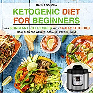 Ketogenic Diet for Beginners: Over 60 Instant Pot Recipes and a 14-Day Keto Diet Meal Plan for Weight Loss and Healthy Living audiobook cover art