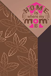 Home Is Where My Mom Is: To Mom Notebook Journal Gift From Daughter, Son, Love Message To Mom, Diary Journal, Mother's Day...
