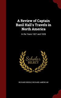 A Review of Captain Basil Hall's Travels in North America: In the Years 1827 and 1828