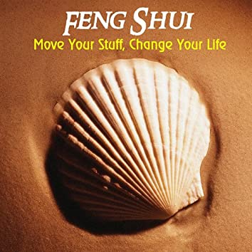 Feng Shui - Move Your Stuff, Change Your Life