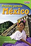 Próxima parada: México (Next Stop: Mexico): Mexico (Next Stop: Mexico) (Spanish Version) (Early Fluent) (TIME FOR KIDS® Nonfiction Readers)