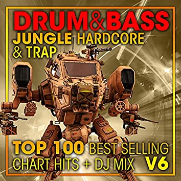 Drum & Bass, Jungle Hardcore and Trap Top 100 Best Selling Chart Hits + DJ Mix V6