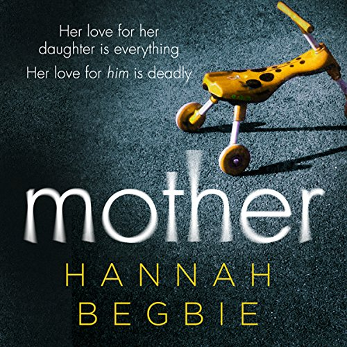 Mother                   By:                                                                                                                                 Hannah Begbie                               Narrated by:                                                                                                                                 Josie Dunn                      Length: 9 hrs and 32 mins     Not rated yet     Overall 0.0