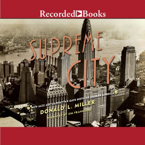Supreme City     How Jazz Age Manhattan Gave Birth to Modern America              Written by:                                                                                                                                 Donald L. Miller                               Narrated by:                                                                                                                                 Frangione Jim                      Length: 29 hrs and 39 mins     Not rated yet     Overall 0.0
