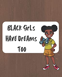 Black Girls Have Dreams Too: 8x10 Blank Ruled Notebook 100 pages