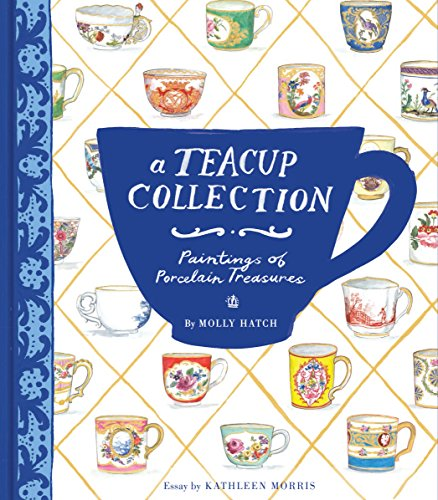 Compare Textbook Prices for A Teacup Collection: Paintings of Porcelain Treasures  ISBN 0884599600779 by Hatch, Molly,Morris, Kathleen
