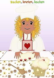 Backen, kneten, kochen: Geschenkbuch Kinder kochen Kinder backen selber Kochkurs Backkurs Lieblingsrezept Suppe Nachtisch Pudding Pizza Nudeln (German Edition)
