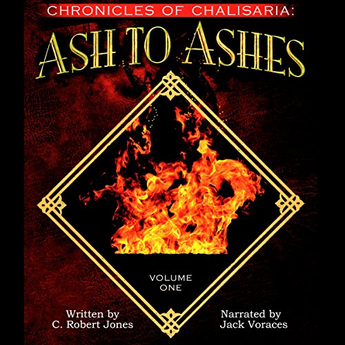 Ash to Ashes: Chronicles of Chalisaria: Volume One                   By:                                                                                                                                 C. Robert Jones                               Narrated by:                                                                                                                                 Jack Voraces                      Length: 15 hrs and 13 mins     Not rated yet     Overall 0.0