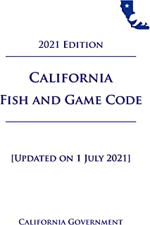 California Fish and Game Code [FGC] 2021 Edition [Updated on 1 July 2021]