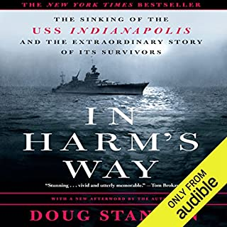 In Harm's Way     The Sinking of the U.S.S. Indianapolis and the Extraordinary Story of Its Survivors              By:                                                                                                                                 Doug Stanton                               Narrated by:                                                                                                                                 Mark Boyett                      Length: 8 hrs and 12 mins     3,424 ratings     Overall 4.8