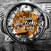 The Easiest Slow Cooker Book Ever 0994447809 Book Cover