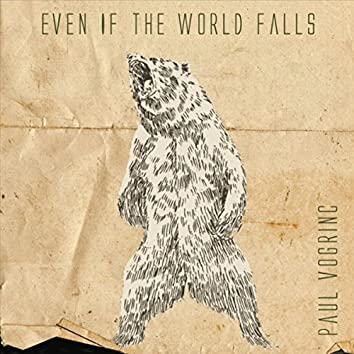 Even If the World Falls