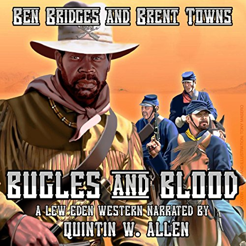 Bugles and Blood     A Lew Eden Western, Book 1              By:                                                                                                                                 Brent Towns,                                                                                        Ben Bridges                               Narrated by:                                                                                                                                 Quintin W Allen                      Length: 4 hrs and 13 mins     Not rated yet     Overall 0.0