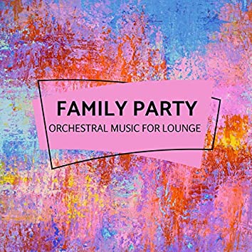 Family Party - Orchestral Music For Lounge