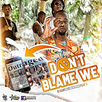 Don't Blame We (The Truth) (feat. Chiief Diin)
