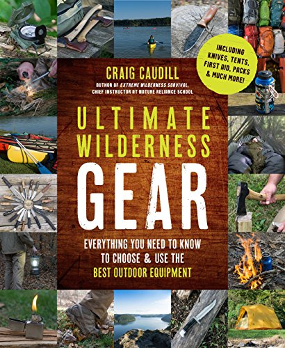 Ultimate Wilderness Gear: Everything You Need to Know to Choose and Use the Best Outdoor Equipment by [Craig Caudill]