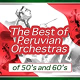 The Best of Peruvian Orchestras of 50's and 60's