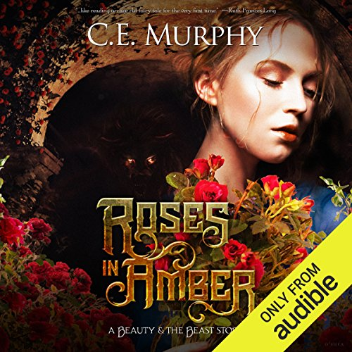 Roses in Amber     A Beauty and the Beast Story              By:                                                                                                                                 C. E. Murphy                               Narrated by:                                                                                                                                 Zehra Jane Naqvi                      Length: 7 hrs and 4 mins     16 ratings     Overall 4.7