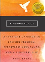 The Power of Joy: A Straight Up Guide to Lasting Freedom, Effortless Abundance, and a Limitless Life