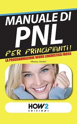 MANUALE di PNL per Principianti! La Programmazione Neuro Linguistica Facile (HOW2 Edizioni Vol. 37)