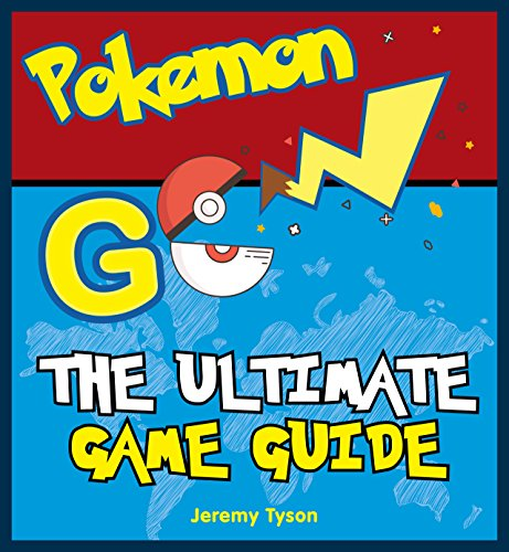 Pokemon Go: The Ultimate Game Guide: Pokemon Go Game Guide + Extra Documentation (Android, iOS, Secrets, Tips, Tricks, Hints) (English Edition)