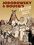Jodorowsky & Boucq's Twisted Tales: Slightly Oversized (Jodorowsky's & Boucq's Twisted Tales)