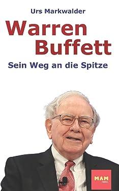Warren Buffett: Sein Weg an die Spitze (German Edition)