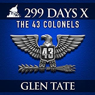 299 Days: The 43 Colonels     299 Days, Book 10              By:                                                                                                                                 Glen Tate                               Narrated by:                                                                                                                                 Kevin Pierce                      Length: 9 hrs and 3 mins     492 ratings     Overall 4.3