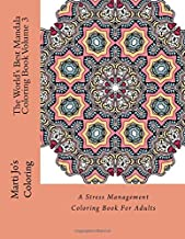 The World's Best Mandala Coloring Book Volume 3: A Stress Management Coloring Book For Adults