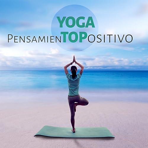 Yoga Pensamiento Positivo - Meditación, Musica para Yoga ...