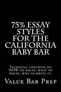 75% Essay Styles for the California Baby Bar: Technical Coaching on How to Write, What to Write, Why to Write It.