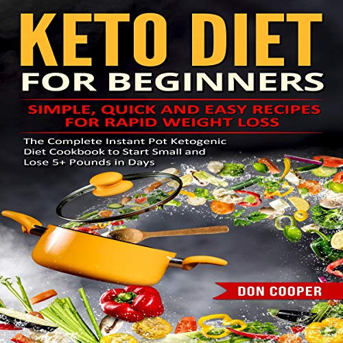 Keto Diet for Beginners     Simple, Quick and Easy Recipes for Rapid Weight Loss: The Complete Instant Pot Ketogenic Diet Cookbook to Start Small and ... Eating, Low-Carb Diet, Instant Pot Recipes              By:                                                                                                                                 Don Cooper                               Narrated by:                                                                                                                                 Joseph Tabler                      Length: 40 mins     Not rated yet     Overall 0.0
